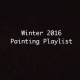 Winter 2016 Painting Playlist